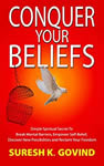 #1 Conquer Your Beliefs Simple Spiritual Secret to Break Mental Barriers, Empower Self-belief, Discover New Possibilities and Reclaim Your Freedom  Govind, Suresh K.
