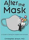 After The Mask A Guide to Caring for Students and Schools Jenson M D Christopher Sorcher M S Jessica Sorcher B A Rachael