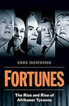 #1 Fortunes The Rise and Rise of Afrikaner Tycoons Dommisse Ebbe