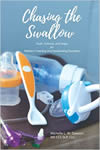#1 Chasing the Swallow Truth Science and Hope For Pediatric Feeding and Swallowing Disorders Dawson Michelle Lynn Wood