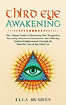 #1 Third Eye Awakening The Ultimate Guide to Discovering New Perspectives Increasing Awareness Consciousness and Achieving Spiritual Enlightenment Through the Powerful Lens of the Third Eye Hughes Ella Religion Spirituality