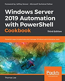Windows Server 2019 Automation with PowerShell Cook Powerful ways to automate and manage Windows administrative tasks, 3rd Edition  Lee, Thomas Kindle Store