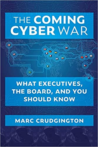 The Coming Cyber War What Executives, the Board, and You Should Know Crudgington, Marc 9781735916309