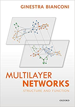 Multilayer Networks Structure and Function Illustrated, Bianconi, Ginestra -