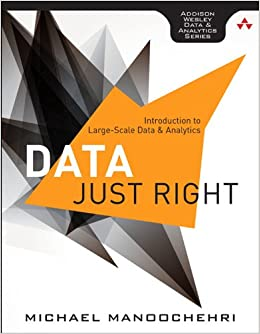 Data Just Right Introduction to Large-Scale Data & Analytics (Addison-Wesley Data and Analytics)  Manoochehri, Michael Kindle Store