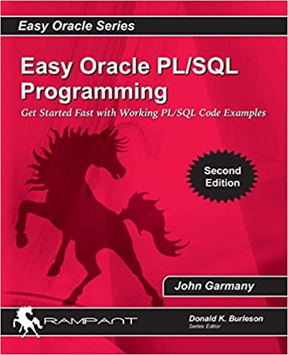Easy Oracle PLSQL Programming Get Started Fast with Working PL/SQL Code Examples (Easy Oracle Series) (Volume 8) Garmany, John 9780982306116