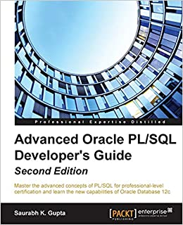 Advanced Oracle PL/SQL Developer's Guide - Second Edition Master the advanced concepts of PL/SQL for professional-level certification and learn the new capabilities of Oracle Database 12c Gupta, Saurabh K. 9781785284809