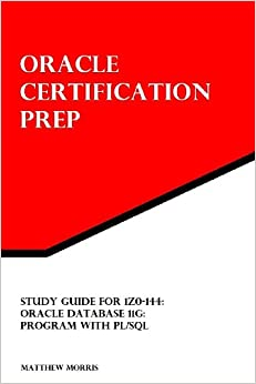 Study Guide for 1Z0-144 Oracle Database 11g Program with PL/SQL Oracle Certification Prep Morris, Matthew 9781478217992