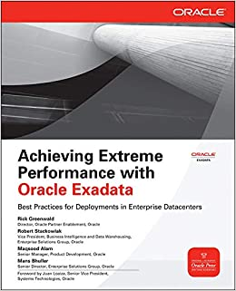 Achieving Extreme Performance with Oracle Exadata (Oracle Press) Greenwald, Rick, Stackowiak, Robert, Alam, Maqsood, Bhuller, Mans 9780071752596
