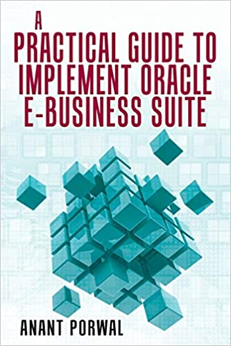 A Practical Guide to Implement Oracle E-Business Suite Porwal, Anant 9781480826977