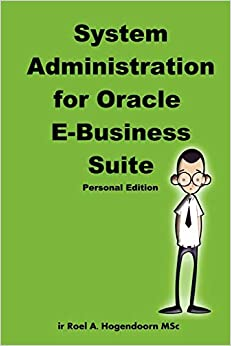 System Administration for Oracle E-Business Suite (Personal Edition) Hogendoorn, Roel, LearnWorks.nu 9781435700758