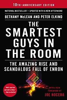 The Smartest Guys in the Room The Amazing Rise and Scandalous Fall of Enron  McLean, Bethany, Elkind, Peter, Nocera, Joe Kindle Store
