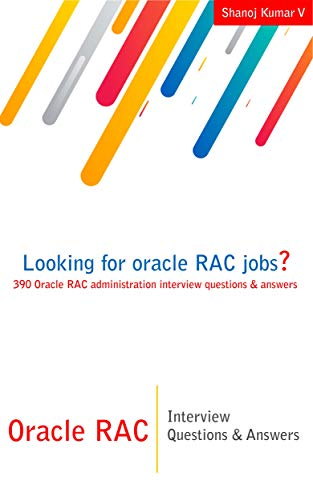 Oracle RAC Interview Questions & Answers Looking for oracle RAC jobs? 390 Oracle RAC administration interview questions & answers (job interview questions series)  V, SHANOJ KUMAR Kindle Store