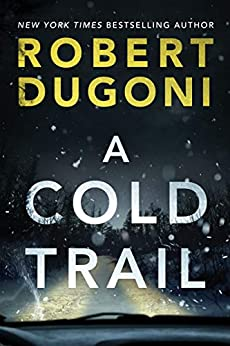 A Cold Trail (Tracy Crosswhite  7) - Kindle edition by Dugoni, Robert. Mystery, Thriller & Suspense Kindle  @ .