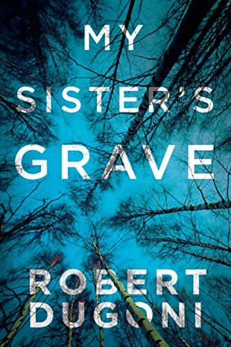 My Sister's Grave (Tracy Crosswhite  1) - Kindle edition by Dugoni, Robert. Mystery, Thriller & Suspense Kindle  @ .