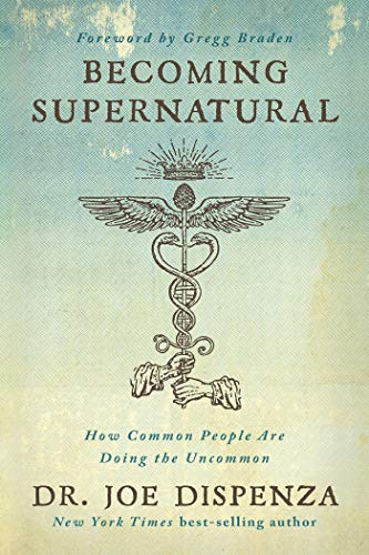 Becoming Supernatural How Common People are Doing the Uncommon - Kindle edition by Dispenza, Joe. Religion & Spirituality Kindle  @ .