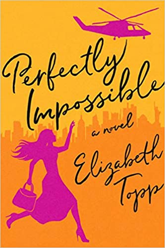 Perfectly Impossible A Novel Topp, Elizabeth 9781542018678