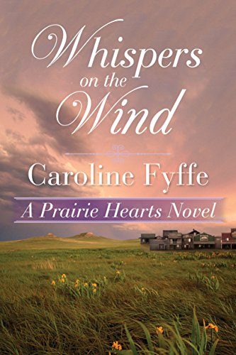 Whispers on the Wind (A Prairie Hearts Novel  5) - Kindle edition by Fyffe, Caroline. Literature & Fiction Kindle  @ .