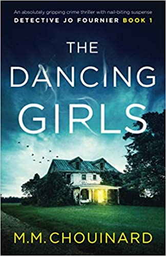 The Dancing Girls An absolutely gripping crime thriller with nail-biting suspense (Detective Jo Fournier) (9781786818249) Chouinard, M.M.