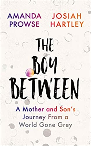 The Boy Between A Mother and Son's Journey From a World Gone Grey Hartley, Josiah, Prowse, Amanda 9781542022286