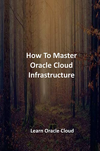 How To Master Oracle Cloud Infrastructure Learn Oracle Cloud  Aldixelen Publications Kindle Store