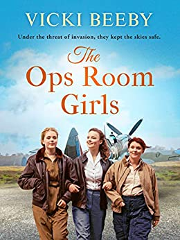The Ops Room Girls An uplifting and romantic WW2 saga (The Women's Auxiliary Air Force  1) - Kindle edition by Beeby, Vicki. Literature & Fiction Kindle  @ .