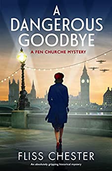 A Dangerous Goodbye An absolutely gripping historical mystery (A Fen Churche Mystery  1) - Kindle edition by Chester, Fliss. Mystery, Thriller & Suspense Kindle  @ .
