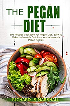 THE PEGAN DIET 100 RECIPES COOKBOOK FOR PEGAN DIET. EASY TO MAKE, UNDENIABLY DELICIOUS, AND ABSOLUTELY PEGAN RECIPES. -  edition by MARSHALL, RICHARD S.. Cook, Food & Wine   @ .