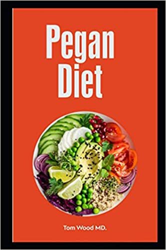 Pegan Diet Wood MD., Tom 9798710608562