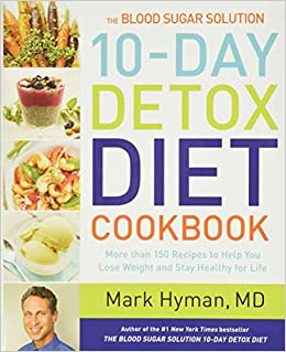 The Blood Sugar Solution 10-Day Detox Diet Cook More than 150 Recipes to Help You Lose Weight and Stay Healthy for Life Mark Hyman M.D. 9780316338813