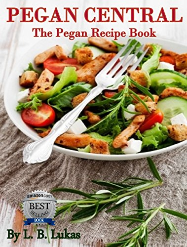 Pegan Central The Pegan Recipe  -  edition by Lukas, L.B.. Health, Fitness & Dieting   @ .