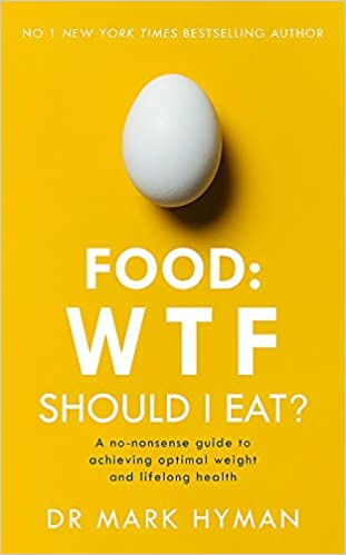 Food WTF Should I Eat? The no-nonsense guide to achieving optimal weight and lifelong health Hyman, Mark 9781473681309