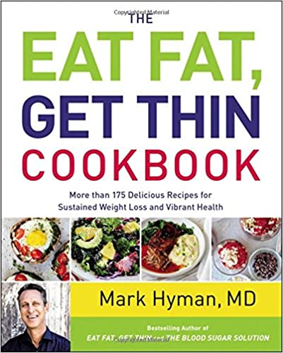 The Eat Fat, Get Thin Cook More Than 175 Delicious Recipes for Sustained Weight Loss and Vibrant Health Hyman MD, Dr. Mark 9780316317504