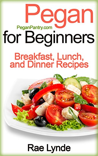 PEGAN FOR BEGINNERS Breakfast, Lunch, and Dinner Recipes (Pegan Pantry Diet Cook  1) -  edition by Lynde, Rae. Health, Fitness & Dieting   @ .