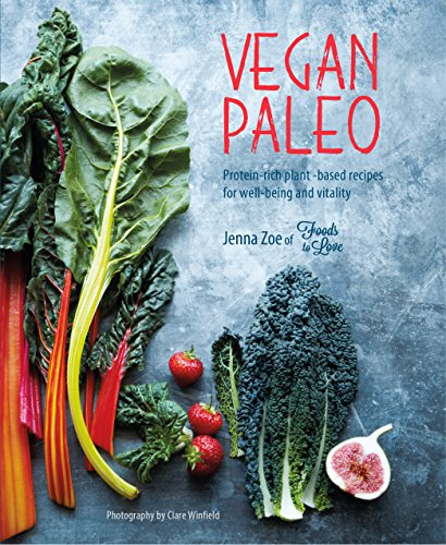 Vegan Paleo Protein-rich plant-based recipes for well-being and vitality  Zoe, Jenna