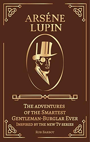 Arséne Lupin The adventures of the Smartest Gentleman-Burglar Ever Inspired by the new Tv series -  edition by Barbot, Rob. Mystery, Thriller & Suspense   @ .