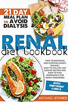 Renal Diet Cook How To Managing And Stopping Kidney Disease Easy-To-Follow Low Sodium Recipes And Easy-To-Find Ingredients For Newly Diagnosed | 21-Day Meal Plan To Avoid Dialysis -  edition by Stones, Michael. Children   @ .