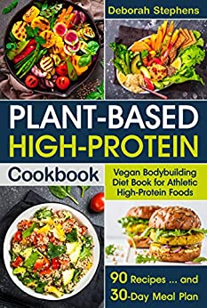 Plant-Based High-Protein Cook Vegan Bodybuilding Diet  for Athletic High-Protein Foods. 90 Recipes and 30-Day Meal Plan -  edition by Stephens, Deborah. Cook, Food & Wine   @ .