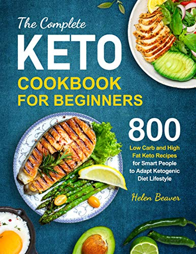 The Complete Keto Cook for Beginners 800 Low-Carb and High-Fat Keto Recipes for Smart People to Adapt Ketogenic Diet Lifestyle -  edition by Beaver, Helen. Health, Fitness & Dieting   @ .