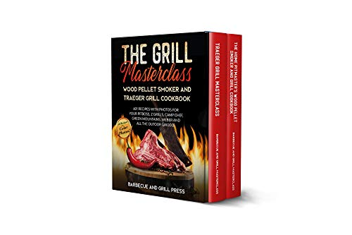 The Grill Masterclass - Wood Pellet Smoker and Traeger Grill Cook 601 Recipes whit Photo for your Pit Boss, ZGrills, Camp Chef, Green Mountains Weber ... (Barbecue and Grill Masterclass  1) -  edition by Press, Barbecue and Grill. Cook, Food & Wine   @ .