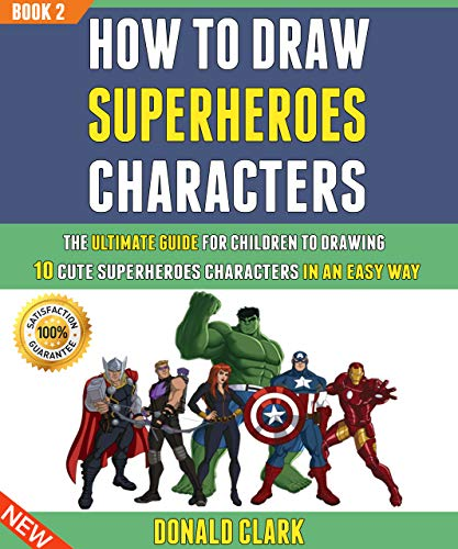 How To Draw Superheroes Characters The Ultimate Guide For Children To Drawing 10 Cute Superheroes Characters In An Easy Way ( 2). -  edition by Clark, Donald, Gray, Ryan. Arts & Photography   @ .