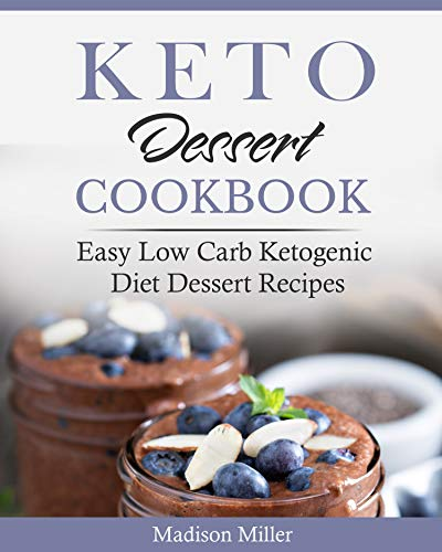 Keto Dessert Cook Easy Low Carb Ketogenic Diet Dessert Recipes (Ketogenic Cooking  5) -  edition by Miller, Madison. Cook, Food & Wine   @ .