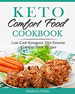 Keto Comfort Food Cook  Low-Carb Ketogenic Diet Favorite Comfort Food Recipes (Ketogenic Cooking 7) -  edition by Miller, Madison . Cook, Food & Wine   @ .