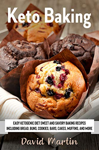 Keto Baking Easy Keto Diet Sweet and Savory Baking Recipes including Bread, Buns, Cookies, Bars, Cakes, and Muffins (Bread Baking Cook  3) -  edition by Martin, David. Cook, Food & Wine   @ .