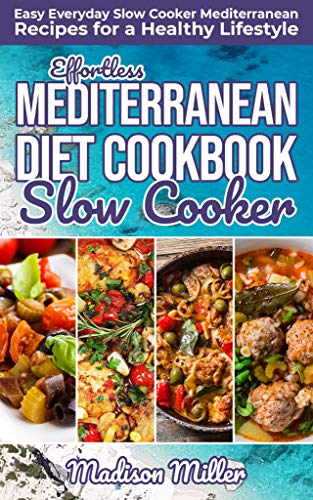 Effortless Mediterranean Diet Slow Cooker Cook Easy Everyday Slow Cooker Mediterranean Recipes for a Healthy Lifestyle (Mediterranean Cooking  2) -  edition by Miller, Madison. Cook, Food & Wine   @ .