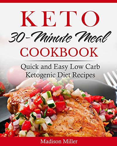Keto 30-minute Meal Cook Quick and Easy Low Carb Ketogenic Diet Recipes (Ketogenic Cooking  3)  Miller, Madison