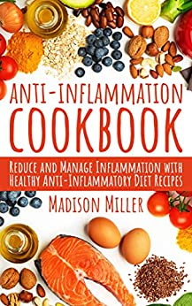 Anti-Inflammation Cook Reduce and Manage Inflammation with Healthy Anti-Inflammatory Diet Recipes -  edition by Miller, Madison. Health, Fitness & Dieting   @ .