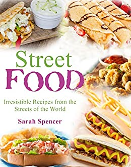Street Food  Irresistible Recipes from the Streets of the World  Spencer, Sarah