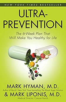 Ultraprevention The 6-Week Plan That Will Make You Healthy for Life -  edition by Hyman MD, Mark, Mark Liponis. Health, Fitness & Dieting   @ .