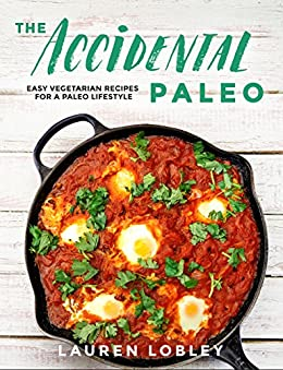 The Accidental Paleo Easy Vegetarian Recipes for a Paleo Lifestyle -  edition by Lobley, Lauren. Cook, Food & Wine   @ .